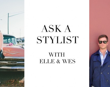 Ask a Stylist With Elle and Wesley